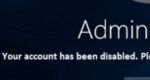 Your account has been disabled. Please see your system administrator.